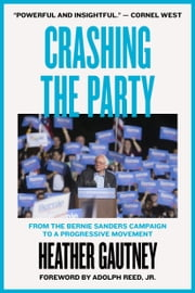 Crashing the Party - From the Bernie Sanders Campaign to a Progressive Movement ebook by Heather Gautney, Adolph L. Reed, Jr.