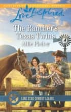 The Rancher's Texas Twins - A Fresh-Start Family Romance ebook by Allie Pleiter