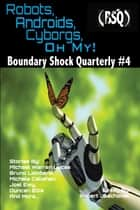 Robots, Androids, Cyborgs, Oh My! - Boundary Shock Quarterly #4 ebook by Blaze Ward, Michael Warren Lucas, Robert Jeschonek,...