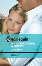 The Doctor's Damsel in Distress ebook by Janice Lynn