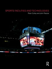 Sports Facilities and Technologies ebook by Peter Culley,John Pascoe