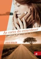 As cores do entardecer ebook by Julie Kibler