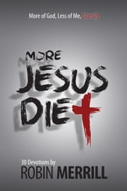 More Jesus Diet - More of God, Less of Me, Literally ebook by Robin Merrill