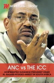 ANC vs the ICC - How Sudanese President Omar Al-Bashir avoided arrest in SA ebook by Sunday Times