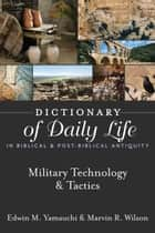 Dictionary of Daily Life in Biblical & Post-Biblical Antiquity: Military Technology & Tactics ebook by Yamauchi, Edwin M, Wilson,...