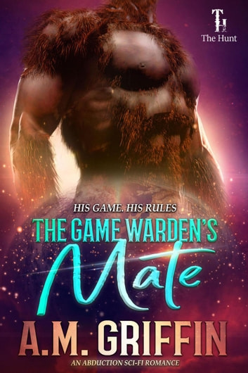 The Game Warden's Mate - The Hunt ebook by A.M. Griffin