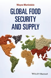 Global Food Security and Supply ebook by Wayne Martindale