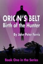 Birth of the Hunter ebook by John Peter Ferris