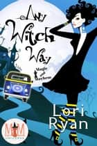 Any Witch Way: Magic and Mayhem Universe ebook by