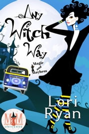 Any Witch Way: Magic and Mayhem Universe ebook by Lori Ryan