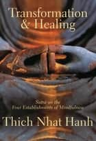Transformation and Healing - Sutra on the Four Establishments of Mindfulness ebook by Thich Nhat Hanh