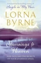 Stairways to Heaven - By the bestselling author of A Message of Hope from the Angels ebook by Lorna Byrne