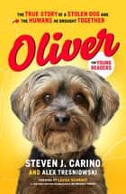 Oliver for Young Readers - The True Story of a Stolen Dog and the Humans He Brought Together ebook by Steven J. Carino, Alex Tresniowski, Laura Schroff