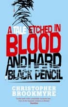 A Tale Etched In Blood And Hard Black Pencil ebook by Christopher Brookmyre