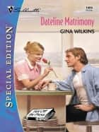 DATELINE MATRIMONY ebook by Gina Wilkins