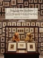 Staging the Archive - Art and Photography in the Age of New Media eBook by Ernst van Alphen