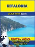 Kefalonia Travel Guide (Quick Trips Series) - Sights, Culture, Food, Shopping & Fun ebook by Raymond Stone