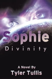 Sophie - Divinity ebook by Tyler Tullis