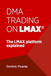 DMA Trading on LMAX - The LMAX platform explained ebook by Dominic Picarda