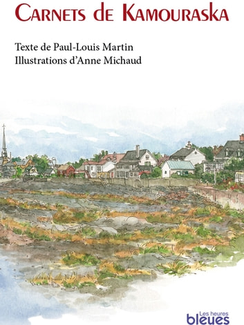 Carnets de Kamouraska ebook by Paul-Louis Martin