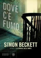 Dove c'è fumo ebook by Simon Beckett, Fabrizio Coppola