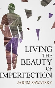 Living the Beauty of Imperfection ebook by Jarem Sawatsky