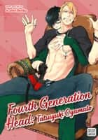 Fourth Generation Head: Tatsuyuki Oyamato (Yaoi Manga) ebook by
