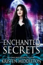 Enchanted Secrets - Witches of Bayport, #1 ebook by Kristen Middleton