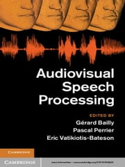 Audiovisual Speech Processing ebook by Gerard Bailly,Pascal Perrier,Eric Vatikiotis-Bateson