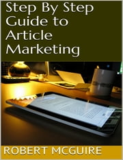 Step By Step Guide to Article Marketing ebook by Robert McGuire