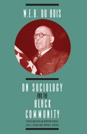 W. E. B. DuBois on Sociology and the Black Community ebook by W. E. B. DuBois,Dan S. Green,Edwin D. Driver