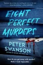 Eight Perfect Murders - A Novel ebook by Peter Swanson