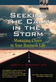 Seeking the Calm in the Storm: Managing Chaos in Your Business Life ebook by Bardwick, Judith
