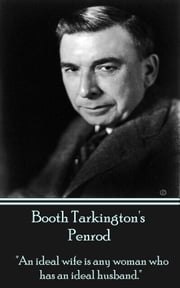 "Penrod - ""An ideal wife is any woman who has an ideal husband."" ebook by Booth Tarkington"