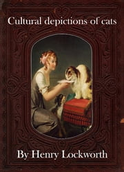Cultural depictions of cats ebook by Henry Lockworth,Lucy Mcgreggor,John Hawk