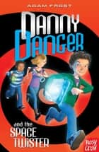 Danny Danger and the Space Twister ebook by Adam Frost, Andy Parker
