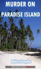 Murder on Paradise Island ebook by Robin Forsythe