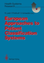 European Approaches to Patient Classification Systems - Methods and Applications Based on Disease Severity, Resource Needs, and Consequences ebook by Reiner Leidl,Peter Potthoff,Detlef Schwefel