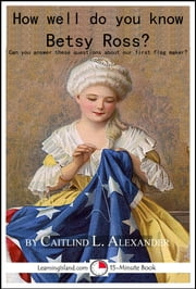 How Well Do You Know Betsy Ross? ebook by Caitlind L. Alexander