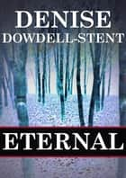 Eternal ebook by Denise Dowdell-Stent