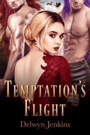 Temptation's Flight - Dragon Alliance, #5 ebook by Delwyn Jenkins