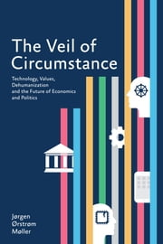 The Veil of Circumstance - Technology, Values, Dehumanization and the Future of Economics and Politics ebook by Jørgen Ørstrøm Møller