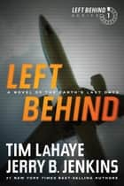 Left Behind - A Novel of the Earth's Last Days ebook by Tim LaHaye, Jerry B. Jenkins