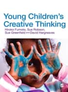 Young Children's Creative Thinking ebook by Hiroko Fumoto,Sue Robson,Sue Greenfield,Professor David J. Hargreaves
