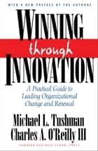 Winning Through Innovation ebook by Michael Tushman,Charles O'Reilly
