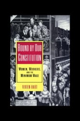Bound by Our Constitution: Women, Workers & the Minimum Wage ebook by Hart, Vivien