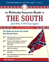 The Politically Incorrect Guide to The South - (And Why It Will Rise Again) ebook by Clint Johnson