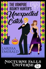 The Vampire Bounty Hunter's Unexpected Catch - A Nocturne Falls Universe story ebook by Larissa Emerald