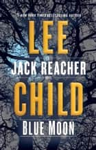 Blue Moon - A Jack Reacher Novel eBook by Lee Child