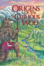 Origins Of The Curious Wolf ebook by Michael Prosise